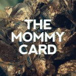 The Mommy Card